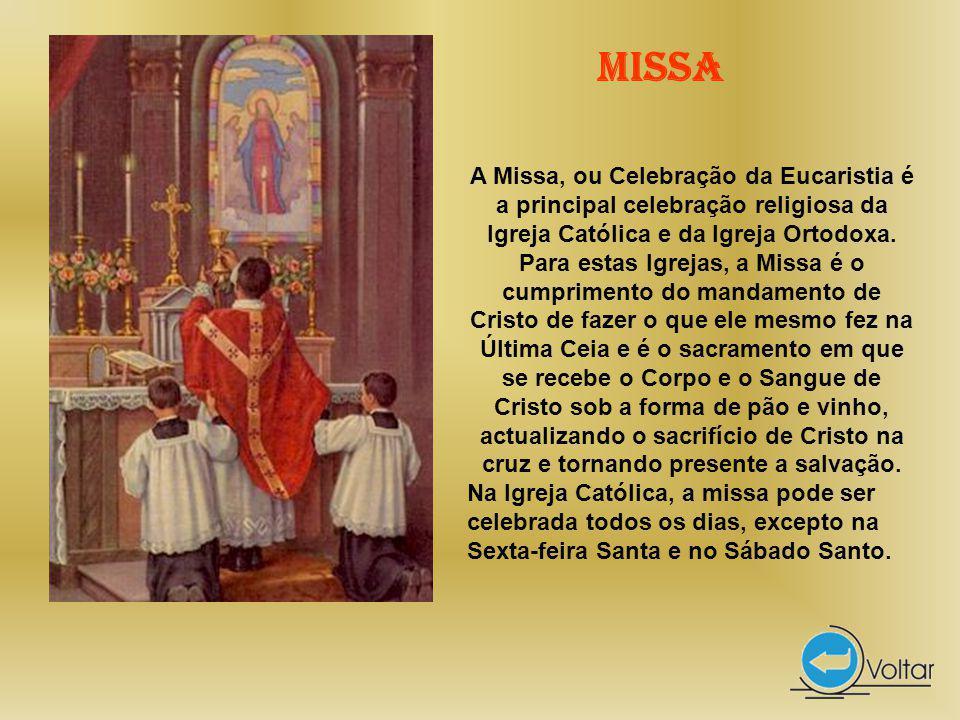 Missa A Missa, ou Celebração da Eucaristia é a principal celebração religiosa da Igreja Católica e da Igreja Ortodoxa.