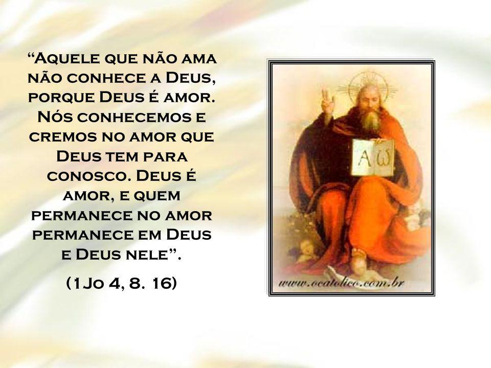 Aquele que não ama não conhece a Deus, porque Deus é amor
