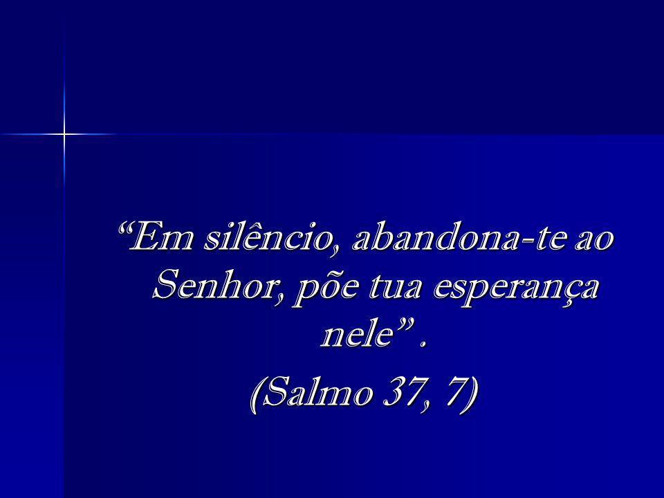 Em silêncio, abandona-te ao Senhor, põe tua esperança nele .