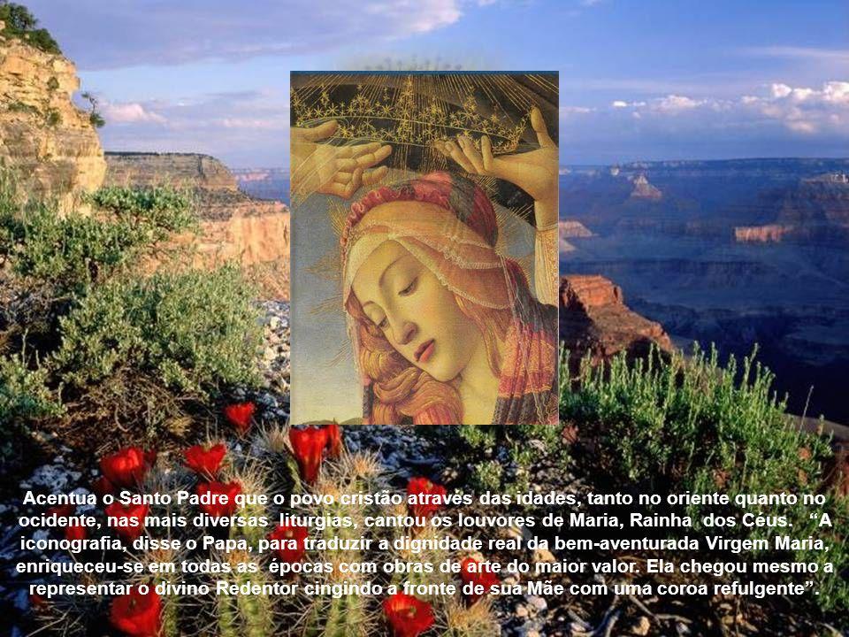 Acentua o Santo Padre que o povo cristão através das idades, tanto no oriente quanto no ocidente, nas mais diversas liturgias, cantou os louvores de Maria, Rainha dos Céus.