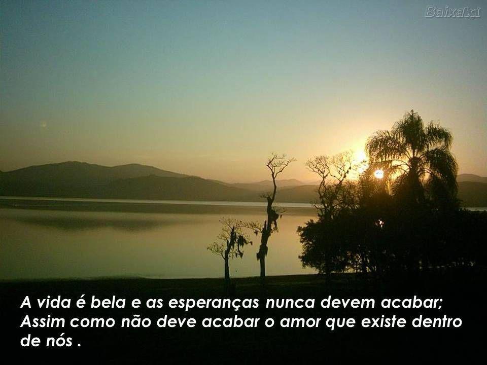A vida é bela e as esperanças nunca devem acabar;