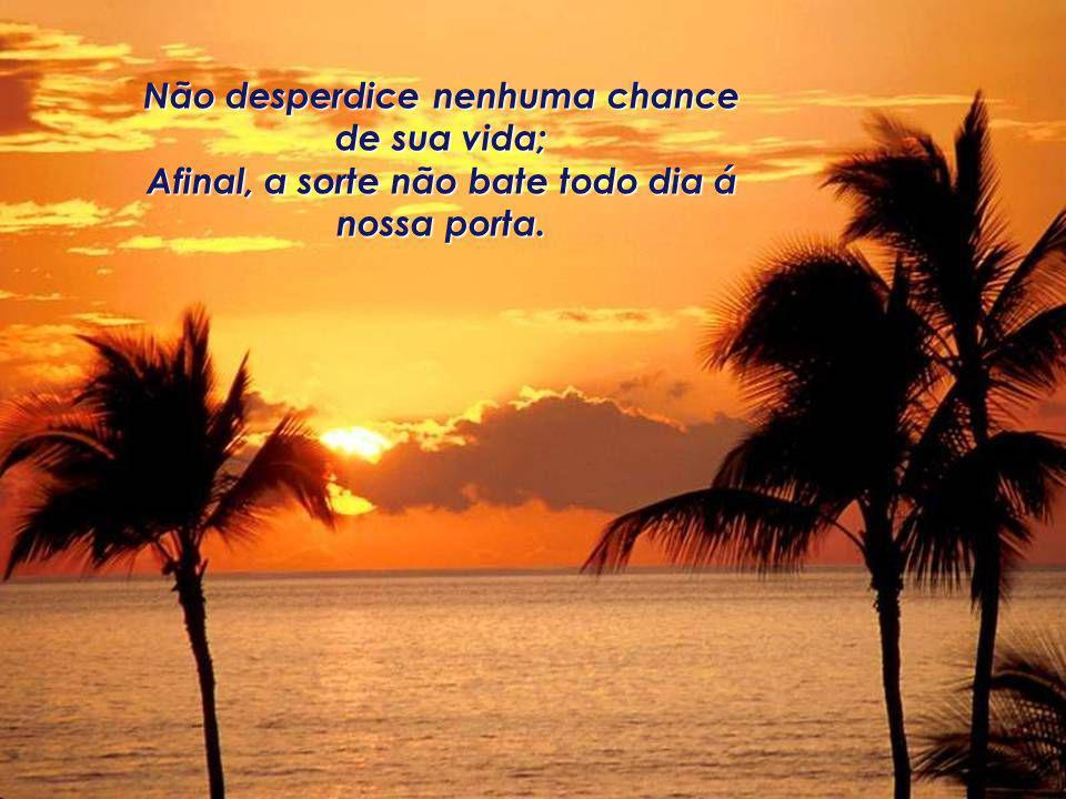 Não desperdice nenhuma chance de sua vida;