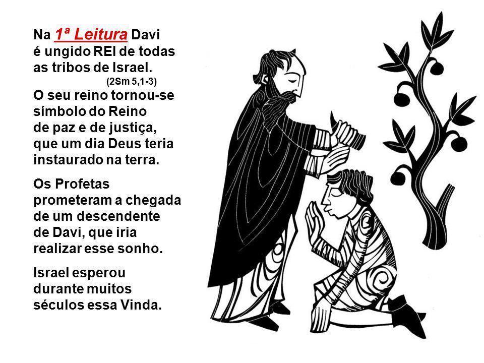Na 1ª Leitura Davi é ungido REI de todas as tribos de Israel.