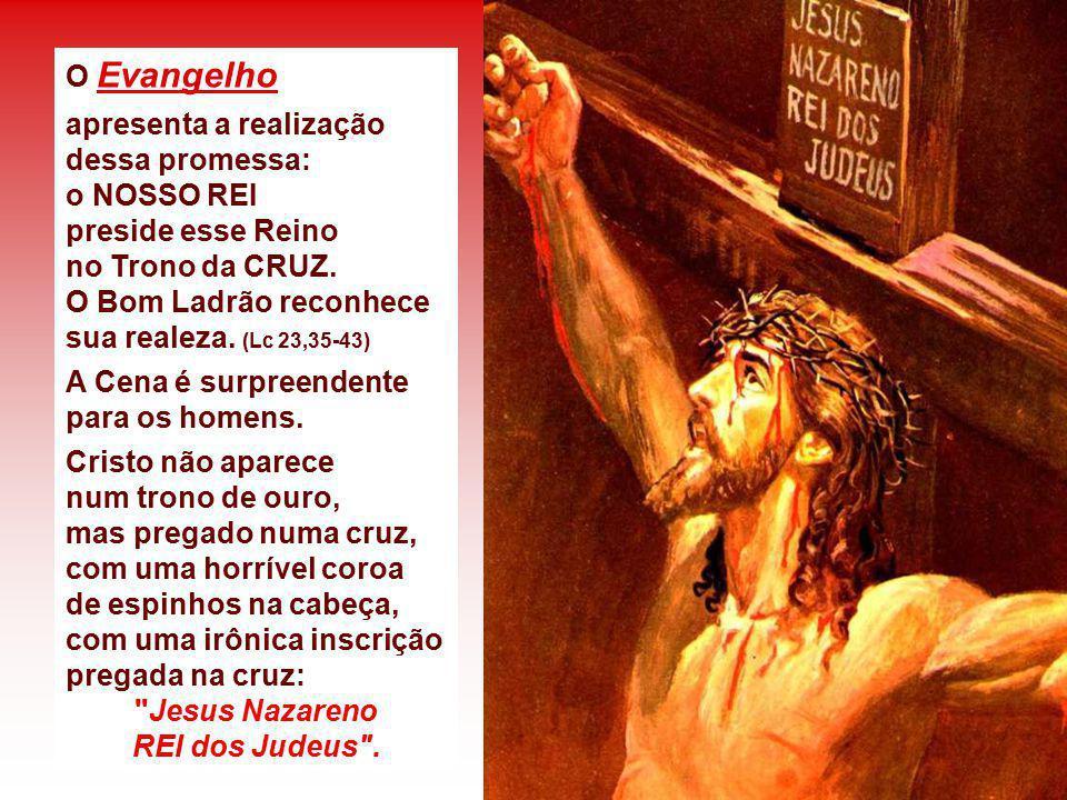 O Evangelho apresenta a realização dessa promessa: o NOSSO REI preside esse Reino.