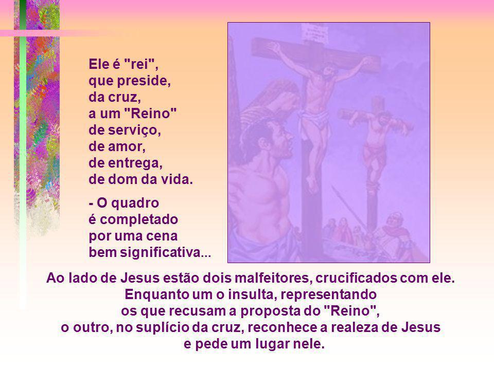 o outro, no suplício da cruz, reconhece a realeza de Jesus
