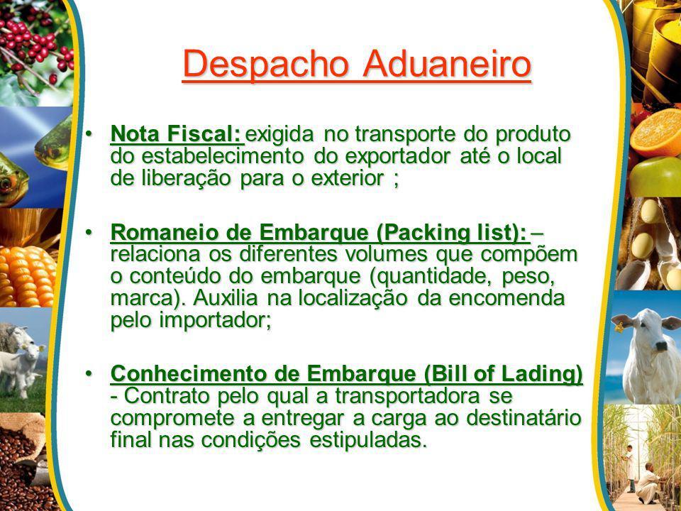 Despacho Aduaneiro Nota Fiscal: exigida no transporte do produto do estabelecimento do exportador até o local de liberação para o exterior ;