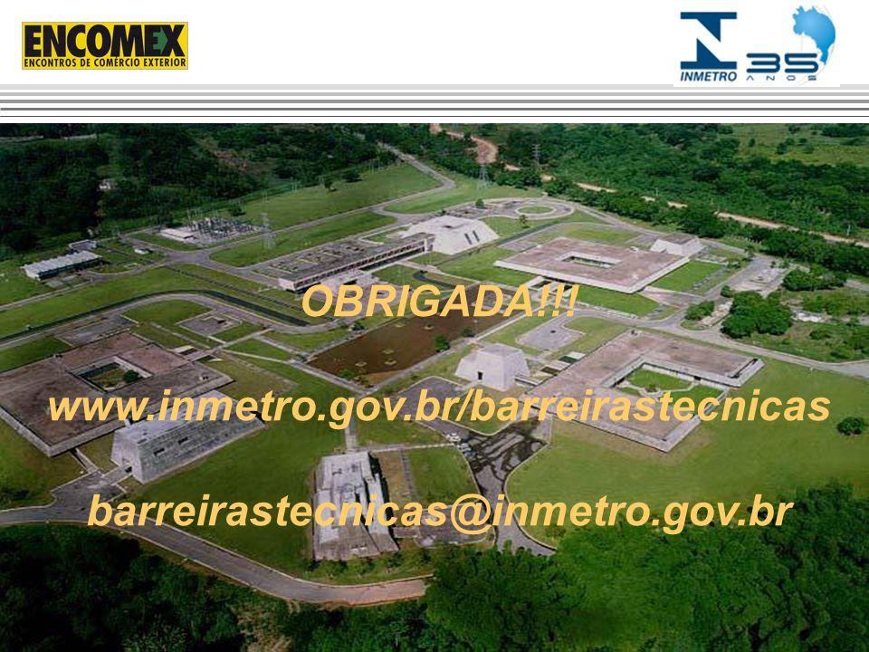 OBRIGADA!!! www.inmetro.gov.br/barreirastecnicas barreirastecnicas@inmetro.gov.br