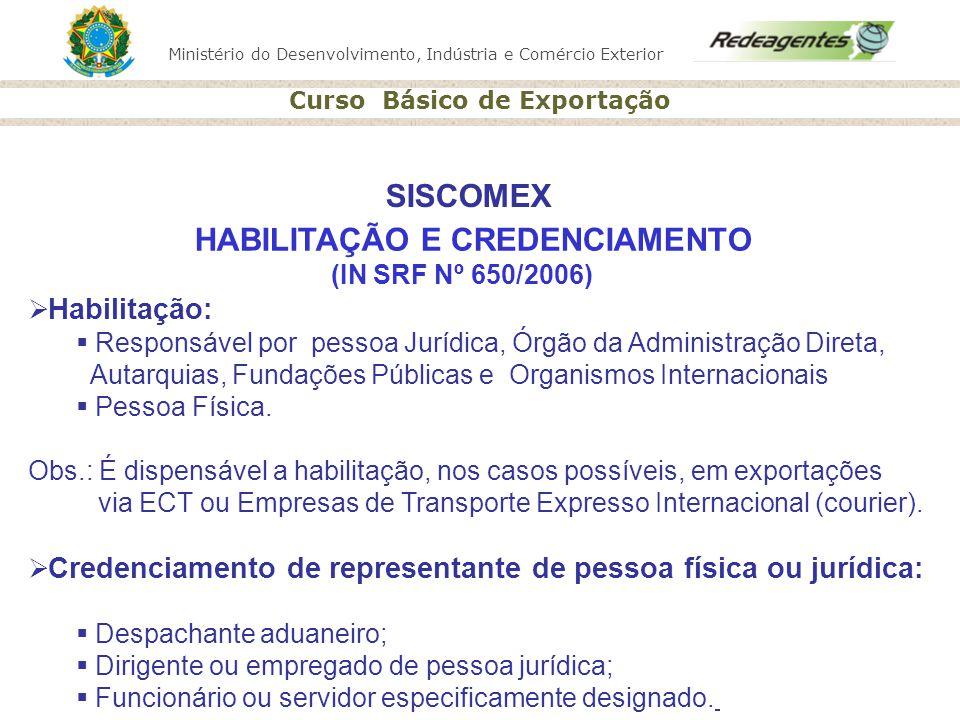 SISCOMEX HABILITAÇÃO E CREDENCIAMENTO (IN SRF Nº 650/2006)
