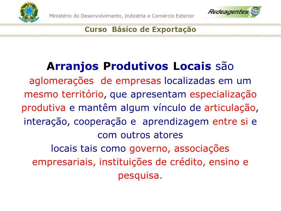 Arranjos Produtivos Locais são aglomerações de empresas localizadas em um mesmo território, que apresentam especialização produtiva e mantêm algum vínculo de articulação, interação, cooperação e aprendizagem entre si e com outros atores