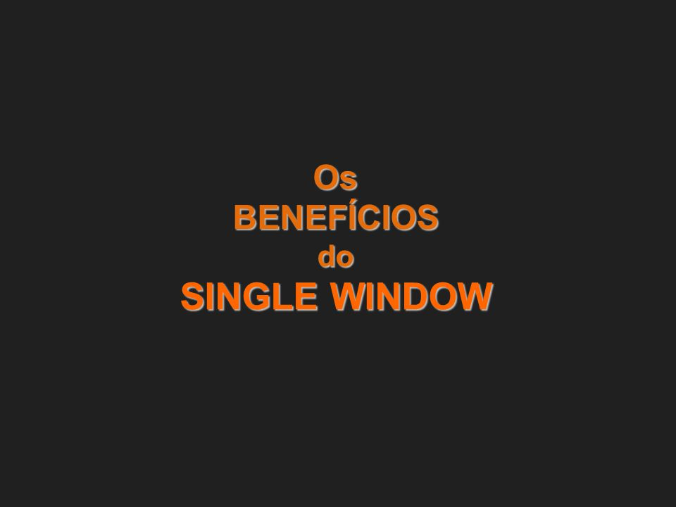 Os BENEFÍCIOS do SINGLE WINDOW