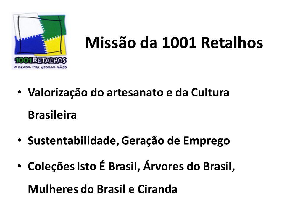 Missão da 1001 Retalhos Valorização do artesanato e da Cultura Brasileira. Sustentabilidade, Geração de Emprego.