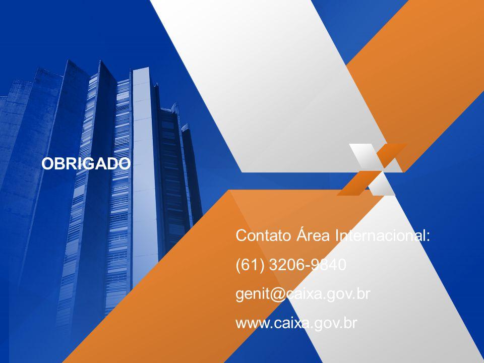 OBRIGADO Contato Área Internacional: (61) 3206-9840 genit@caixa.gov.br