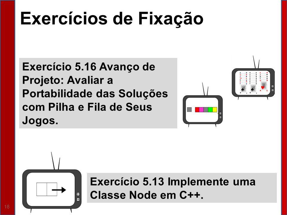 Exercícios de Fixação Exercício 5.16 Avanço de Projeto: Avaliar a Portabilidade das Soluções com Pilha e Fila de Seus Jogos.