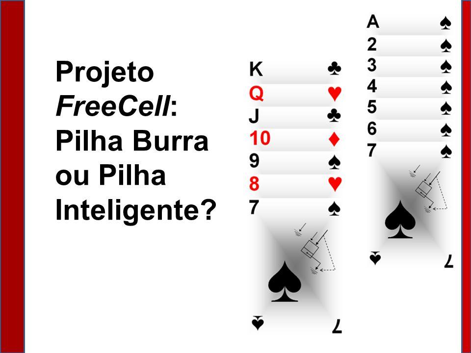 Projeto FreeCell: Pilha Burra ou Pilha Inteligente