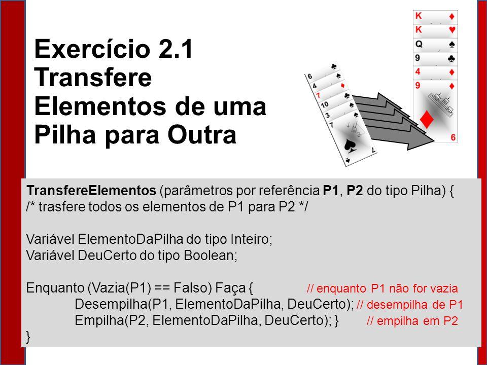Exercício 2.1 Transfere Elementos de uma Pilha para Outra