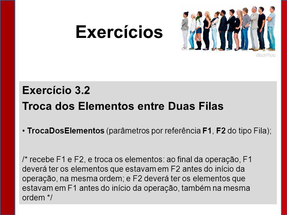 Exercícios Exercício 3.2 Troca dos Elementos entre Duas Filas