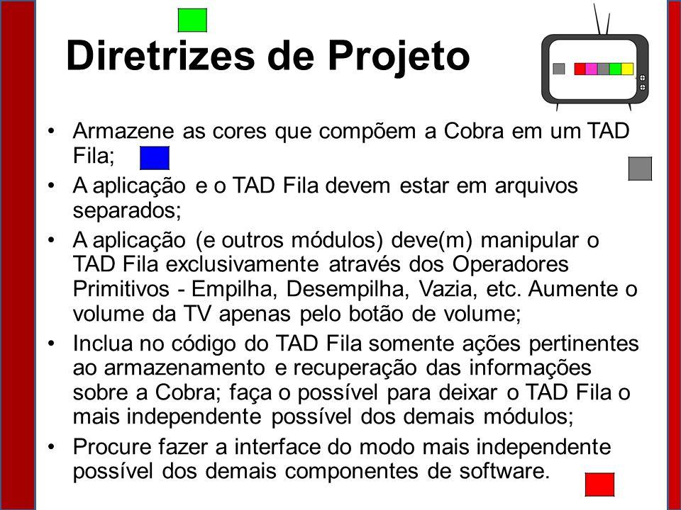 Diretrizes de Projeto Armazene as cores que compõem a Cobra em um TAD Fila; A aplicação e o TAD Fila devem estar em arquivos separados;