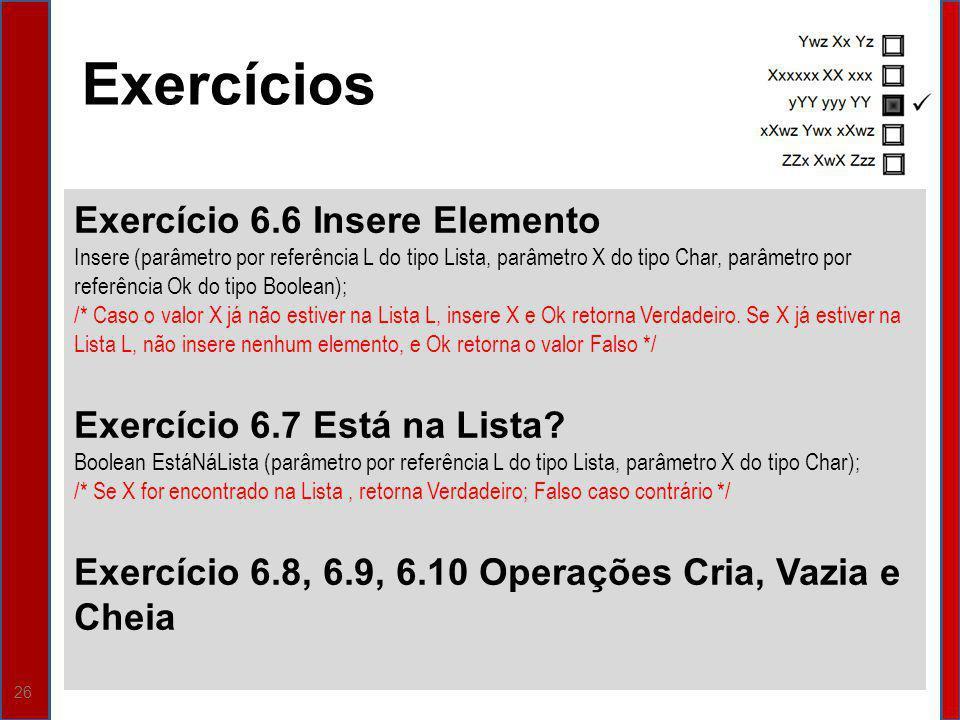 Exercícios Exercício 6.6 Insere Elemento Exercício 6.7 Está na Lista