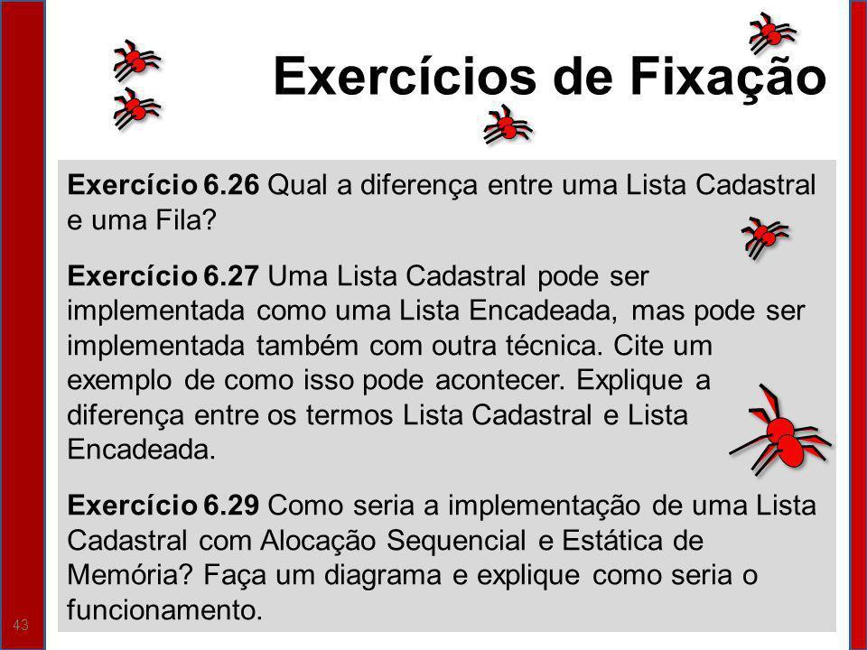 Exercícios de Fixação Exercício 6.26 Qual a diferença entre uma Lista Cadastral e uma Fila