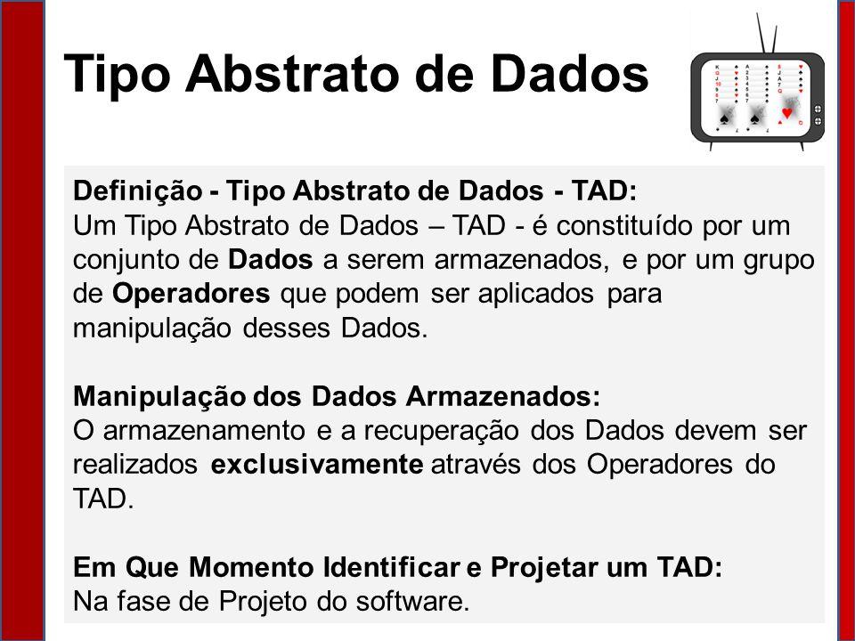 Tipo Abstrato de Dados Definição - Tipo Abstrato de Dados - TAD: