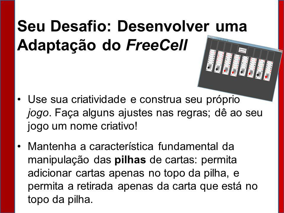 Seu Desafio: Desenvolver uma Adaptação do FreeCell