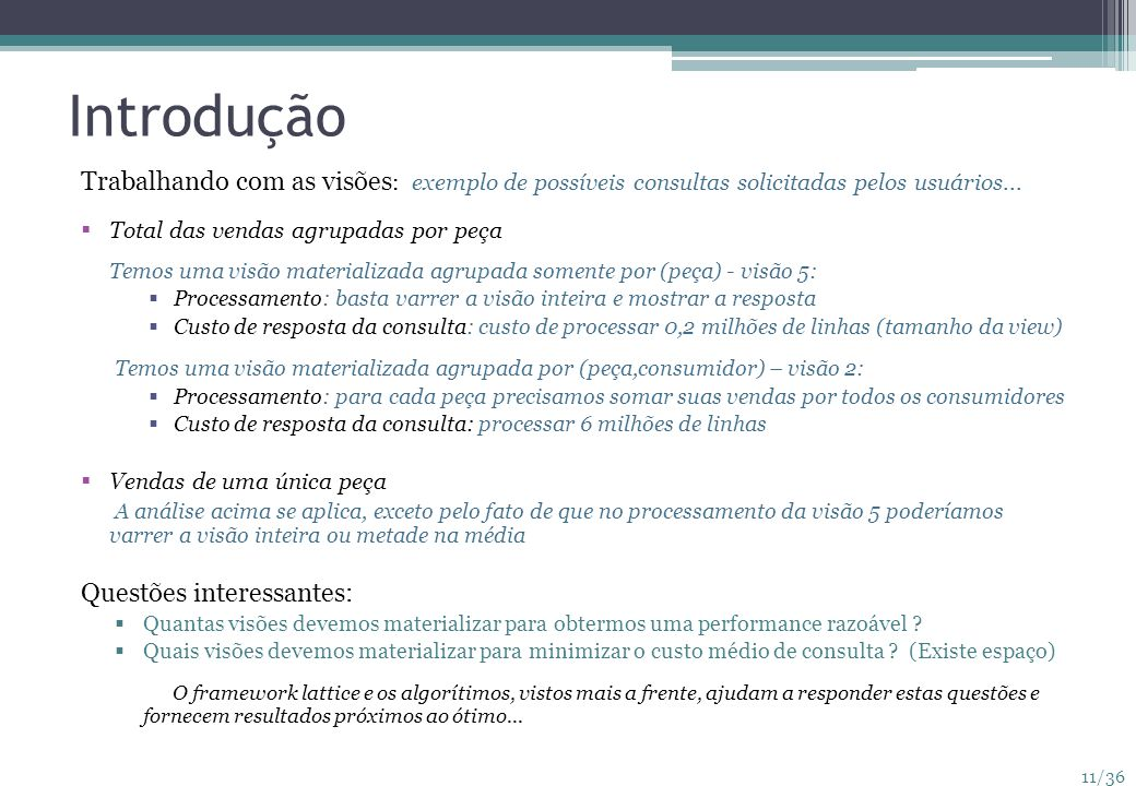 Introdução Trabalhando com as visões: exemplo de possíveis consultas solicitadas pelos usuários...