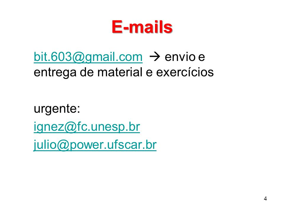 E-mails bit.603@gmail.com  envio e entrega de material e exercícios urgente: ignez@fc.unesp.br julio@power.ufscar.br