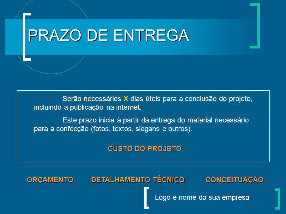 PRAZO DE ENTREGA Serão necessários X dias úteis para a conclusão do projeto, incluindo a publicação na internet.