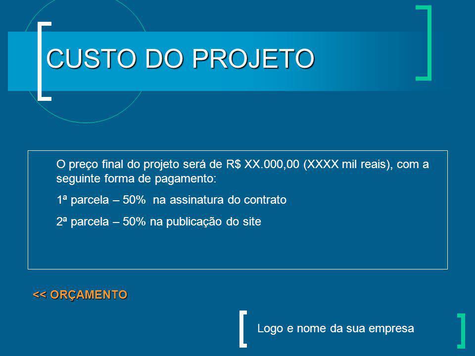 CUSTO DO PROJETO O preço final do projeto será de R$ XX.000,00 (XXXX mil reais), com a seguinte forma de pagamento:
