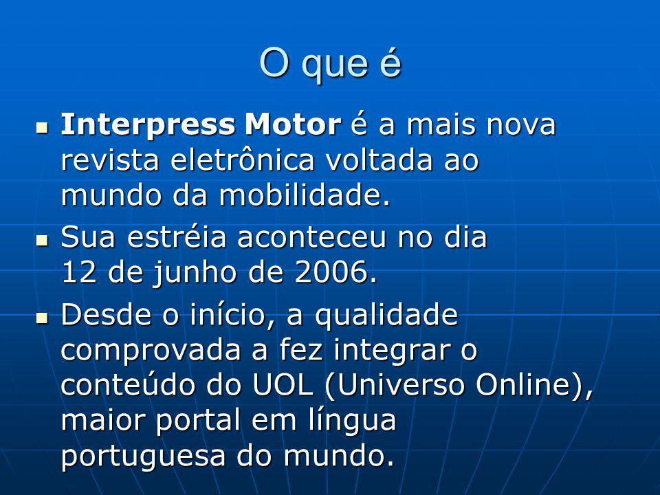 O que é Interpress Motor é a mais nova revista eletrônica voltada ao mundo da mobilidade. Sua estréia aconteceu no dia 12 de junho de 2006.