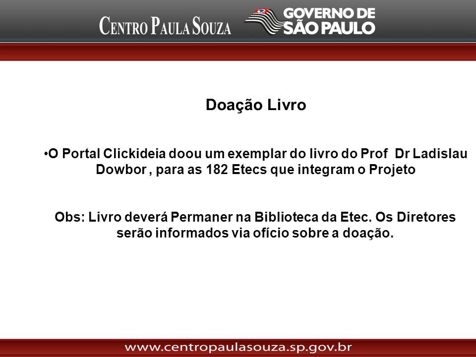 Doação Livro O Portal Clickideia doou um exemplar do livro do Prof Dr Ladislau Dowbor , para as 182 Etecs que integram o Projeto.