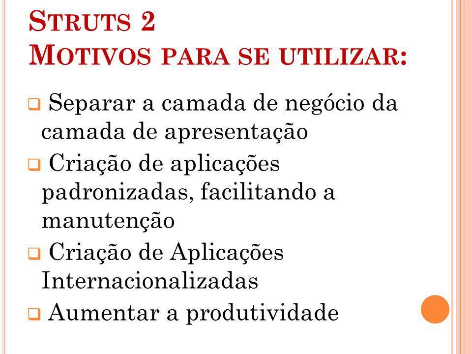 Struts 2 Motivos para se utilizar: