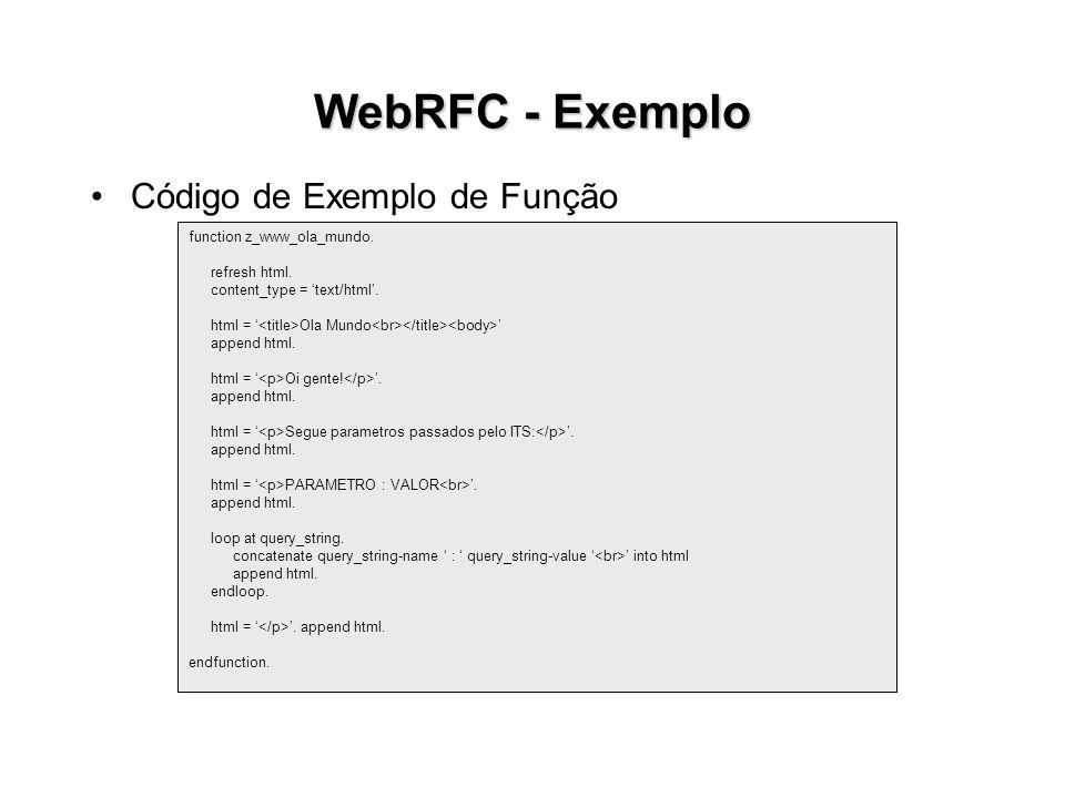 WebRFC - Exemplo Código de Exemplo de Função function z_www_ola_mundo.