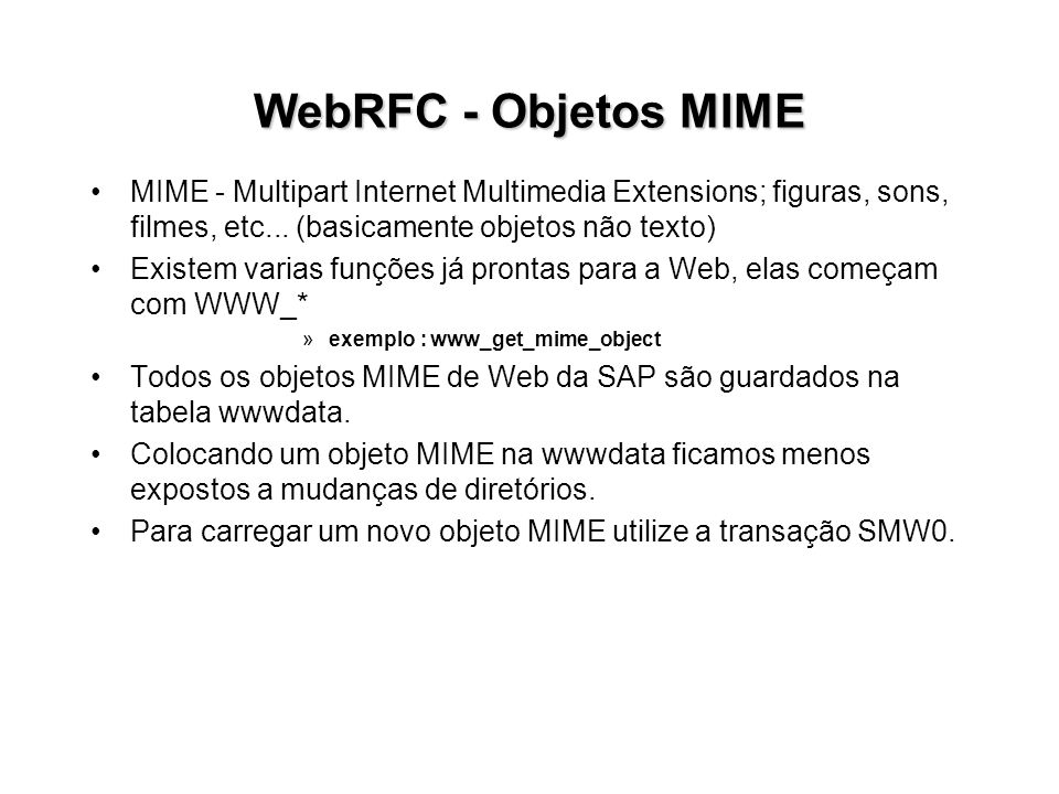 WebRFC - Objetos MIME MIME - Multipart Internet Multimedia Extensions; figuras, sons, filmes, etc... (basicamente objetos não texto)