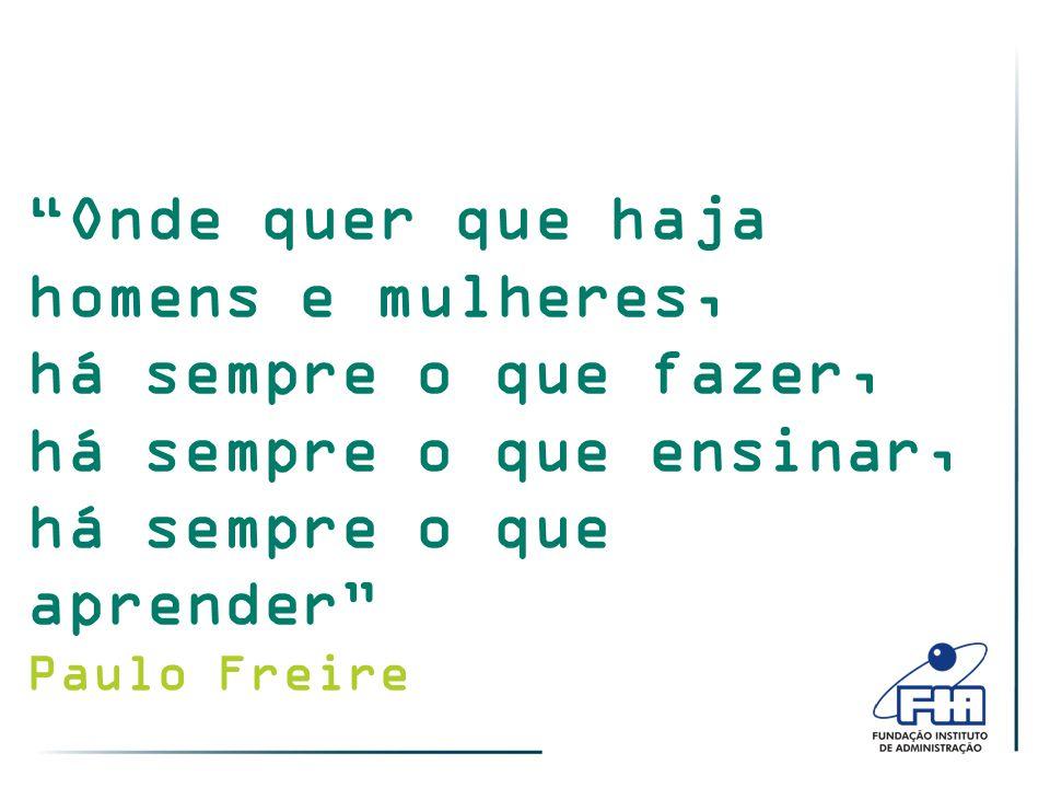 Onde quer que haja homens e mulheres, há sempre o que fazer, há sempre o que ensinar, há sempre o que aprender Paulo Freire