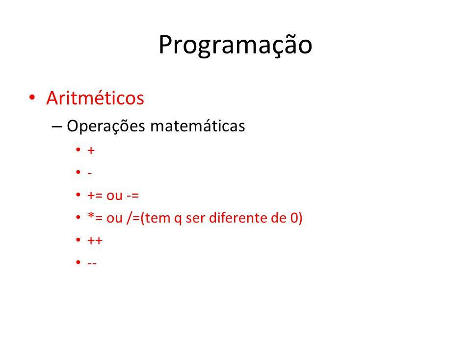 Programação Aritméticos Operações matemáticas + - += ou -=