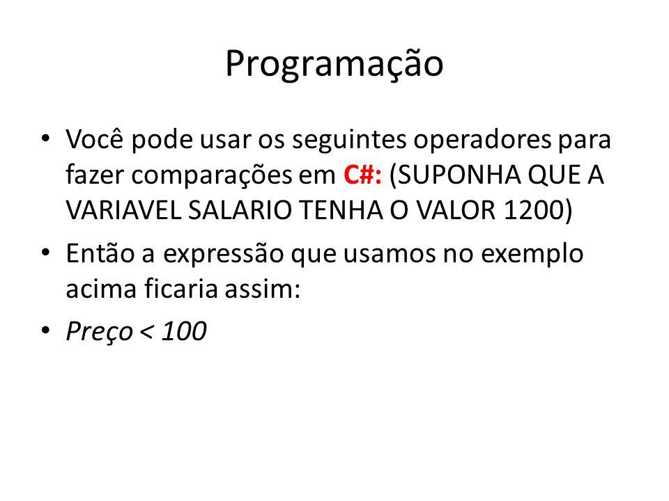 Programação Você pode usar os seguintes operadores para fazer comparações em C#: (SUPONHA QUE A VARIAVEL SALARIO TENHA O VALOR 1200)