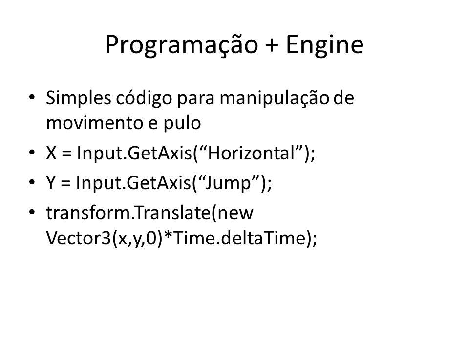Programação + Engine Simples código para manipulação de movimento e pulo. X = Input.GetAxis( Horizontal );