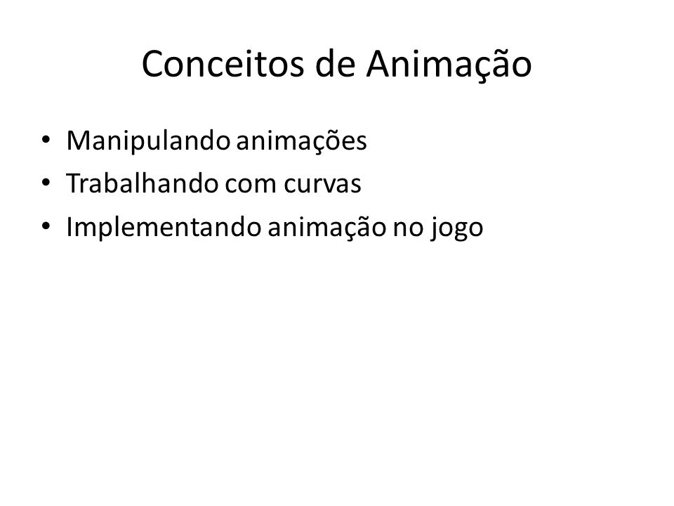 Conceitos de Animação Manipulando animações Trabalhando com curvas
