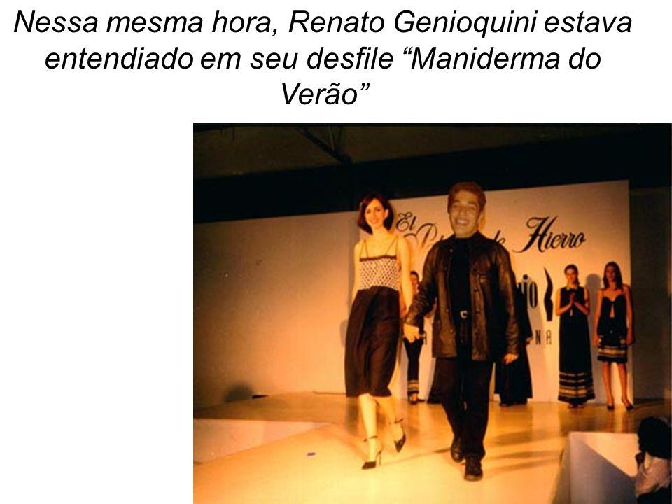 Nessa mesma hora, Renato Genioquini estava entendiado em seu desfile Maniderma do Verão