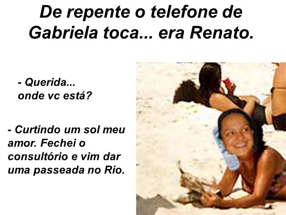 De repente o telefone de Gabriela toca... era Renato.