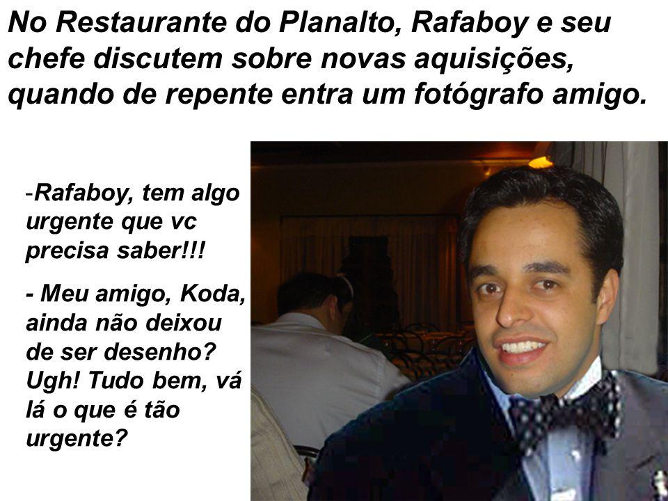 No Restaurante do Planalto, Rafaboy e seu chefe discutem sobre novas aquisições, quando de repente entra um fotógrafo amigo.