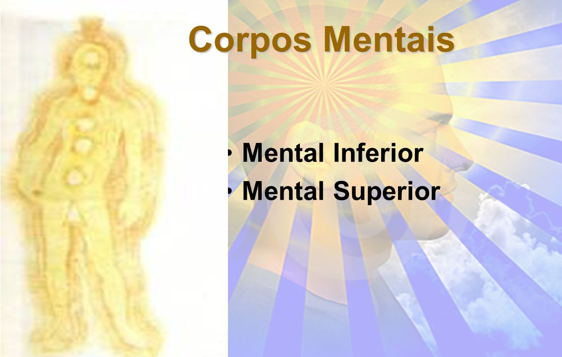 Corpos Mentais Mental Inferior Mental Superior