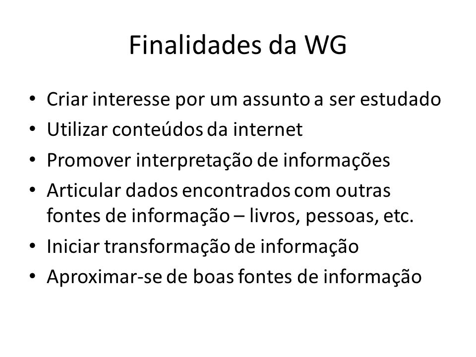 Finalidades da WG Criar interesse por um assunto a ser estudado