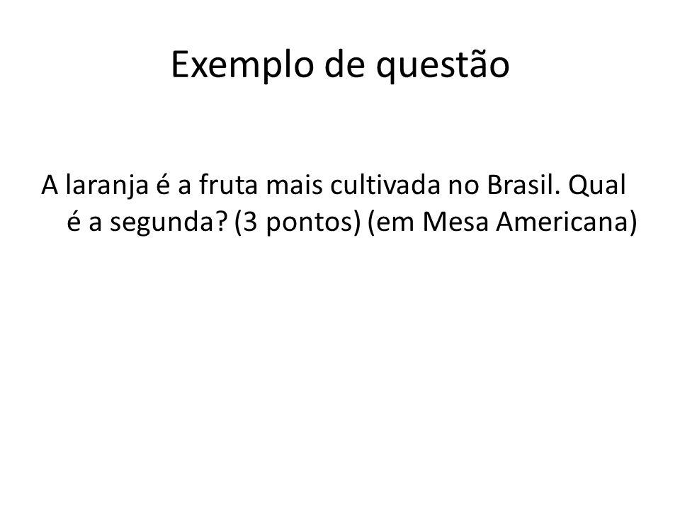 Exemplo de questão A laranja é a fruta mais cultivada no Brasil.