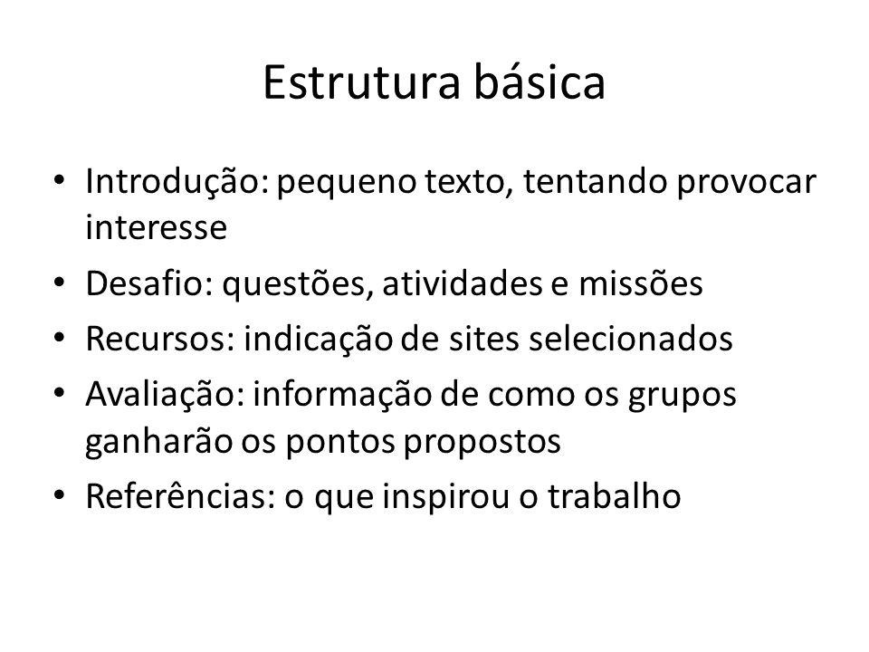 Estrutura básica Introdução: pequeno texto, tentando provocar interesse. Desafio: questões, atividades e missões.