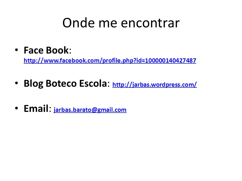 Onde me encontrar Face Book: http://www.facebook.com/profile.php id=100000140427487. Blog Boteco Escola: http://jarbas.wordpress.com/
