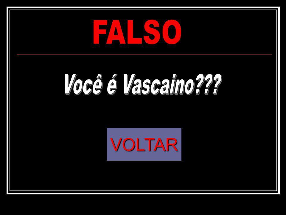 FALSO Você é Vascaino VOLTAR