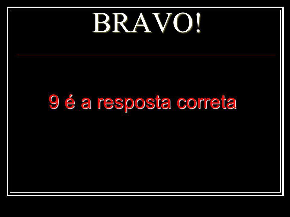 BRAVO! 9 é a resposta correta