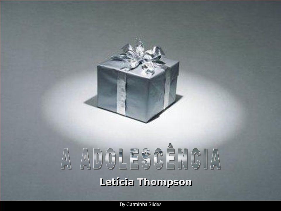 A ADOLESCÊNCIA Letícia Thompson By Carminha Slides
